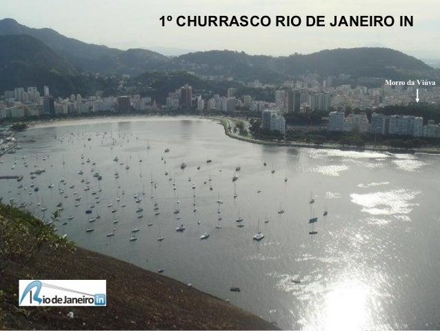 08 de agosto de 1º CHURRASCO RIO DE JANEIRO IN 34 participantes 1º CHURRASCO RIO DE JANEIRO IN Morro da Viúva