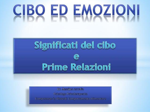 *Significato storico, filosofico,  sociale del cibo  *Sviluppo delle prime relazioni e  cibo  *  Dr.Massimo Arcella