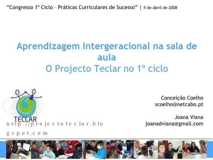 """http://projectoteclar.blogspot.com   """" Congresso 1º Ciclo – Práticas Curriculares de Sucesso""""    5 de Abril de 2008 Aprend..."""