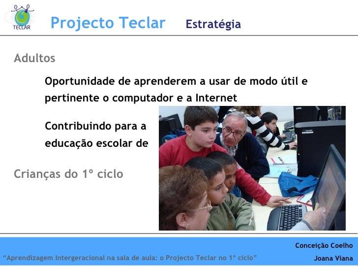 Oportunidade de aprenderem a usar de modo útil e pertinente o computador e a Internet Adultos Crianças do 1º ciclo Contrib...