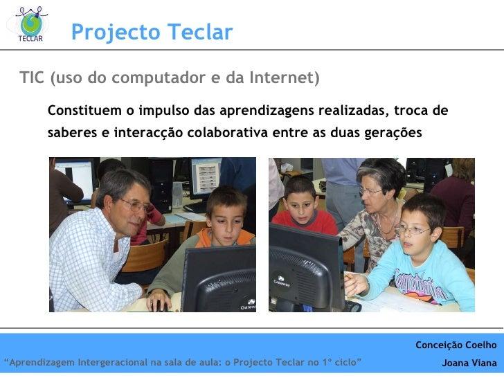 Projecto Teclar Constituem o impulso das aprendizagens realizadas, troca de saberes e interacção colaborativa entre as dua...
