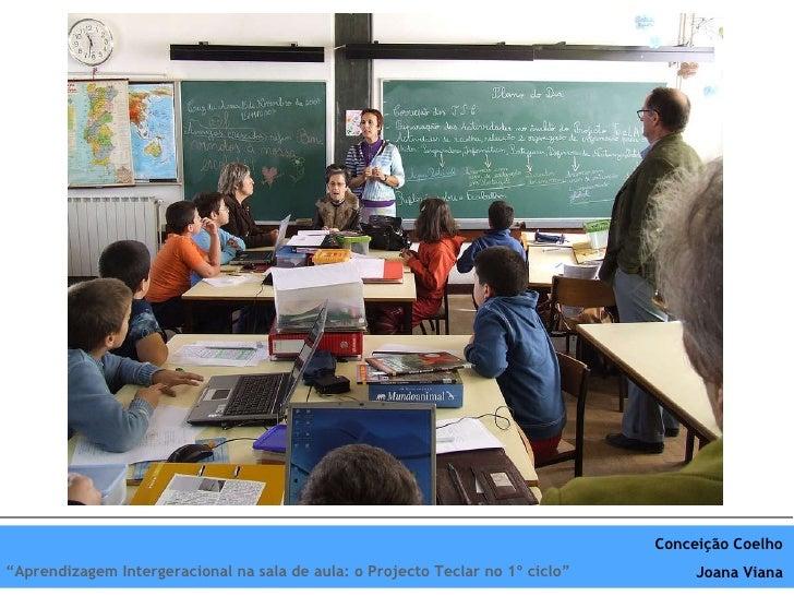 """Conceição Coelho Joana Viana """" Aprendizagem Intergeracional na sala de aula: o Projecto Teclar no 1º ciclo"""""""