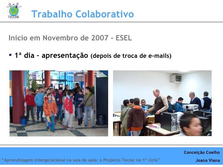 Início em Novembro de 2007 - ESEL <ul><li>1ª dia – apresentação  (depois de troca de e-mails) </li></ul>Trabalho Colaborat...
