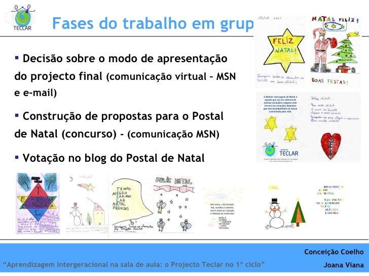 Fases do trabalho em grupo <ul><li>Decisão sobre o modo de apresentação do projecto final  (comunicação virtual – MSN e e-...