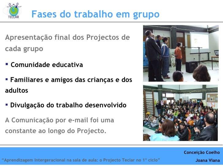 Fases do trabalho em grupo <ul><li>Apresentação final dos Projectos de cada grupo </li></ul><ul><li>Comunidade educativa <...