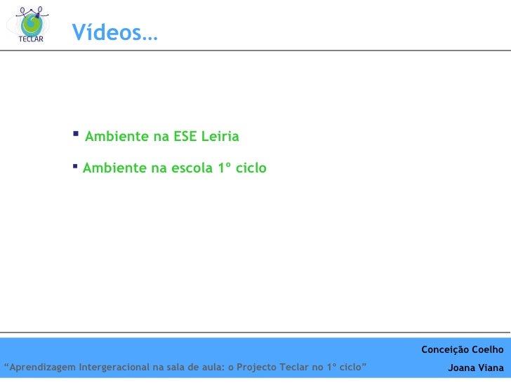 Vídeos… <ul><li>Ambiente na ESE Leiria </li></ul><ul><li>Ambiente na escola 1º ciclo </li></ul>Conceição Coelho Joana Vian...