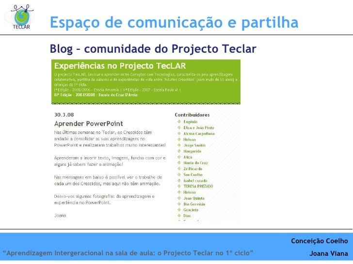"""Espaço de comunicação e partilha Blog – comunidade do Projecto Teclar Conceição Coelho Joana Viana """" Aprendizagem Interger..."""