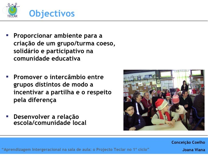 Objectivos <ul><li>Proporcionar ambiente para a criação de um grupo/turma coeso, solidário e participativo na comunidade e...