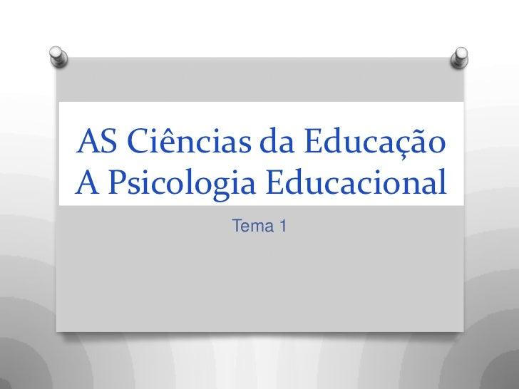 AS Ciências da EducaçãoA Psicologia Educacional          Tema 1