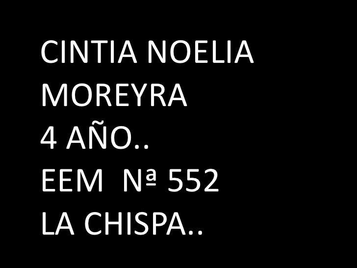 CINTIA NOELIA MOREYRA<br />4 AÑO..<br />EEM  Nª 552<br />LA CHISPA..<br />