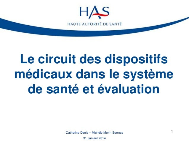 Le circuit des dispositifs médicaux dans le système de santé et évaluation  Catherine Denis – Michèle Morin Surroca 31 Jan...