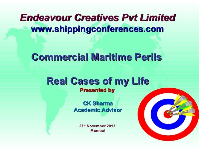 Endeavour Creatives Pvt Limited www.shippingconferences.com  Commercial Maritime Perils Real Cases of my Life Presented by...