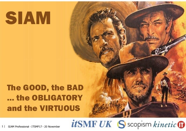 1 | SIAM Professional - ITSMF17 - 20 November SIAM The GOOD, the BAD … the OBLIGATORY and the VIRTUOUS