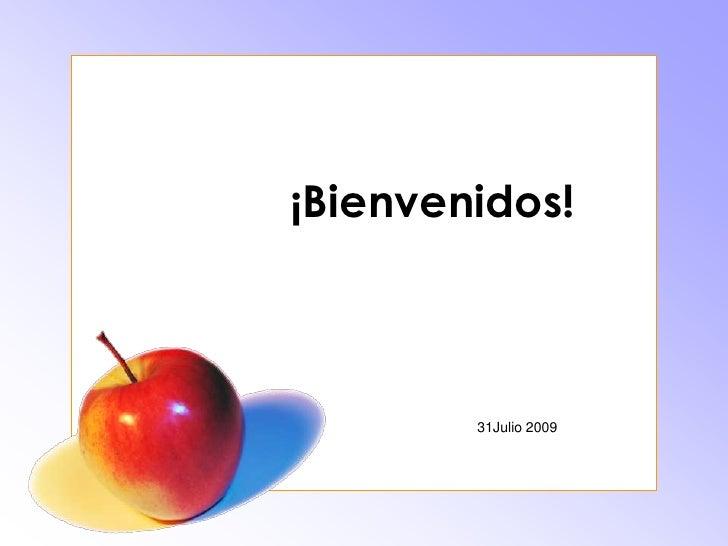 ¡Bienvenidos!<br />              31Julio 2009<br />