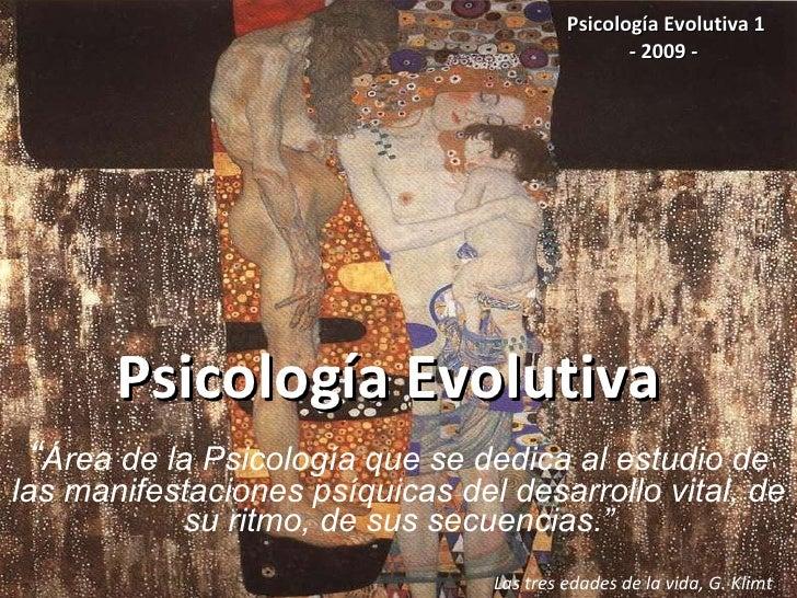 """Psicología Evolutiva """" Área de la Psicología que se dedica al estudio de las manifestaciones psíquicas del desarrollo vita..."""