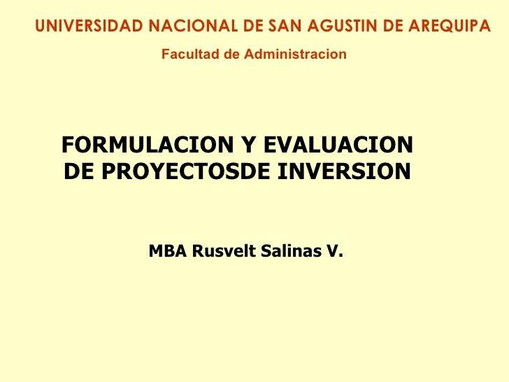 MBA Rusvelt Salinas V. FORMULACION Y EVALUACION DE PROYECTOSDE INVERSION Facultad de Administracion UNIVERSIDAD NACIONAL D...