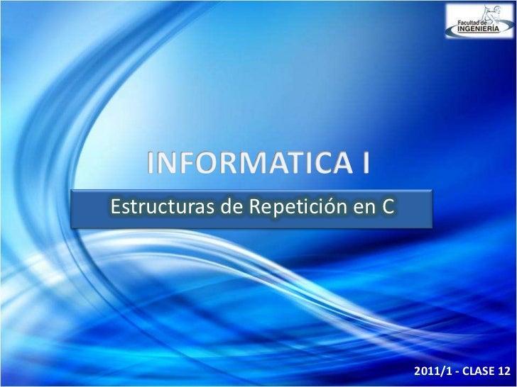 Estructuras de Repetición en C                                 2011/1 - CLASE 12