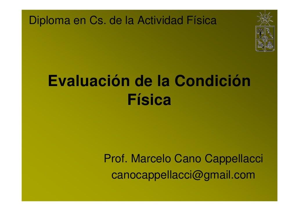 Diploma en Cs. de la Actividad Física        Evaluación de la Condición              Física                 Prof. Marcelo ...