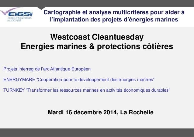 Westcoast Cleantuesday Energies marines & protections côtières Mardi 16 décembre 2014, La Rochelle Projets interreg de l'a...
