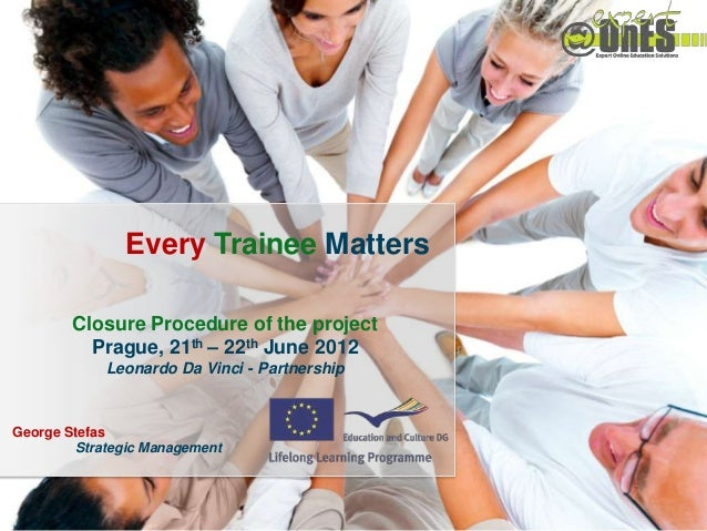 Every Trainee Matters / 2010-1-ROI-LE004-0677111               Every Trainee Matters        Closure Procedure of the proje...