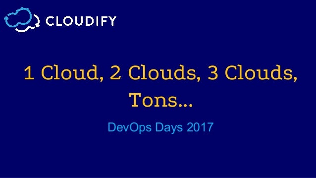 1 Cloud, 2 Clouds, 3 Clouds, Tons... DevOps Days 2017