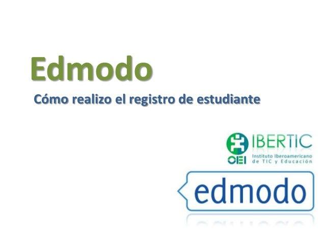 EdmodoCómo realizo el registro de estudiante