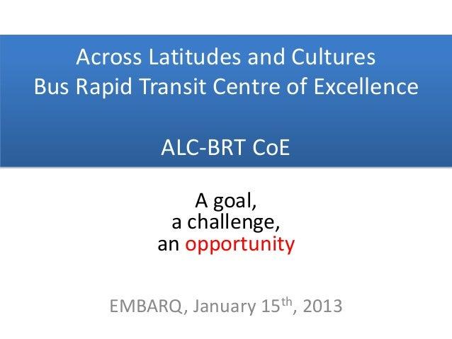 Across Latitudes and CulturesBus Rapid Transit Centre of Excellence            ALC-BRT CoE                A goal,         ...