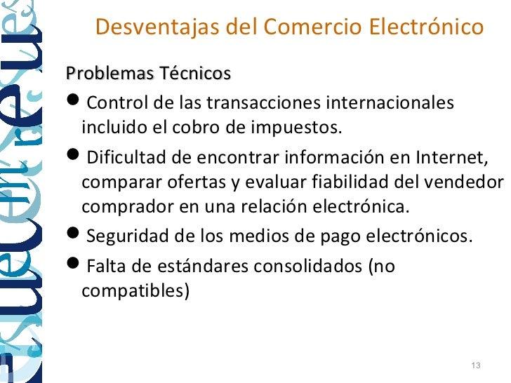 Desventajas del Comercio ElectrónicoProblemas TécnicosControl de las transacciones internacionales  incluido el cobro de ...