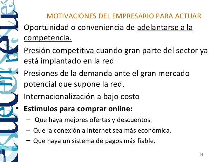 MOTIVACIONES DEL EMPRESARIO PARA ACTUAR• Oportunidad o conveniencia de adelantarse a la  competencia.• Presión competitiva...
