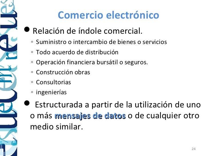 Comercio electrónicoRelación de índole comercial. ◦   Suministro o intercambio de bienes o servicios ◦   Todo acuerdo de ...