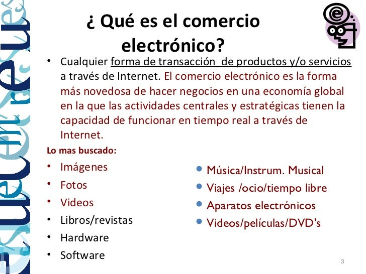 ¿ Qué es el comercio             electrónico?• Cualquier forma de transacción de productos y/o servicios  a través de Inte...