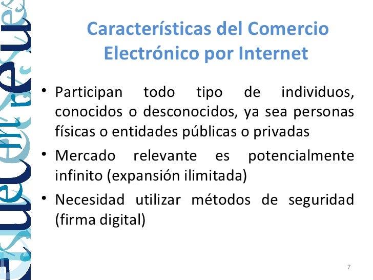 Características del Comercio        Electrónico por Internet• Participan todo tipo de individuos,  conocidos o desconocido...