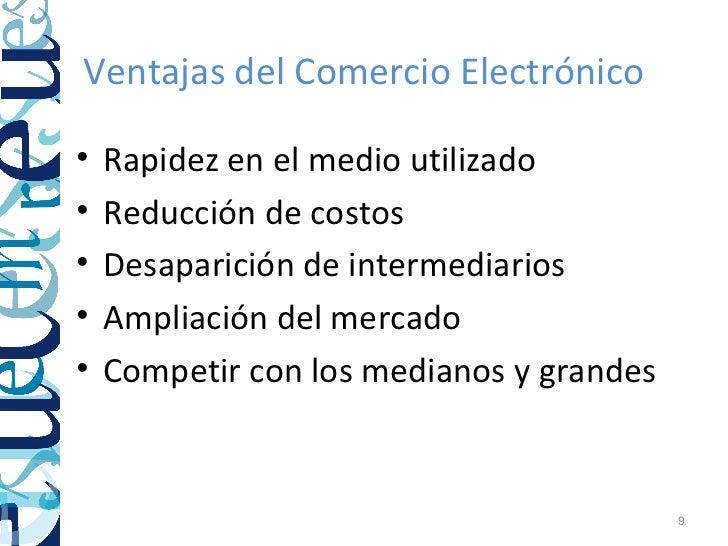 Ventajas del Comercio Electrónico•   Rapidez en el medio utilizado•   Reducción de costos•   Desaparición de intermediario...