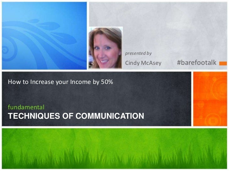 presented by                                     Cindy McAsey   #barefootalkHow to Increase your Income by 50%fundamentalT...