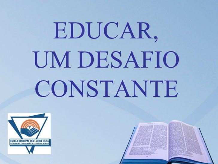 EDUCAR,UM DESAFIOCONSTANTE
