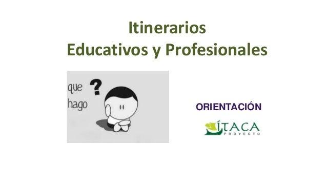 Itinerarios Educativos y Profesionales ORIENTACIÓN