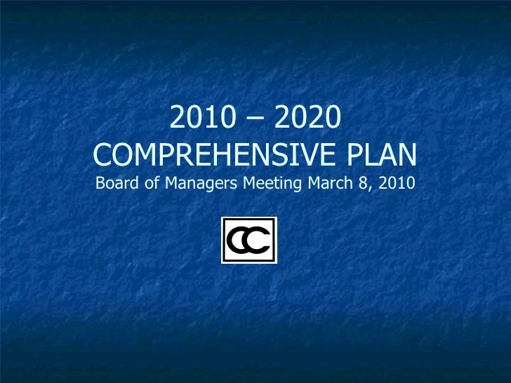 2010 – 2020 COMPREHENSIVE PLAN Board of Managers Meeting March 8, 2010