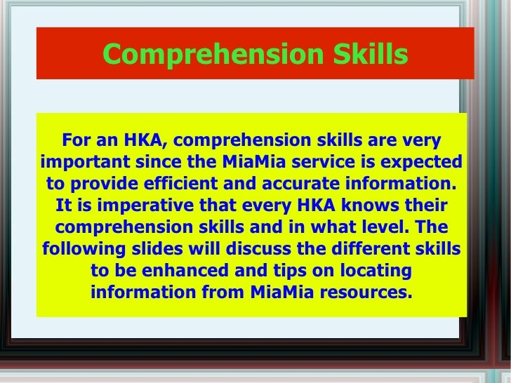 Comprehension Skills For an HKA, comprehension skills are very important since the MiaMia service is expected to provide e...