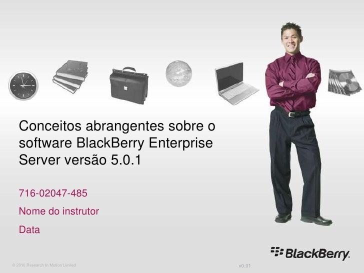 v0.01<br />© 2010 Research In Motion Limited<br />Conceitos abrangentes sobre o software BlackBerry Enterprise Server vers...
