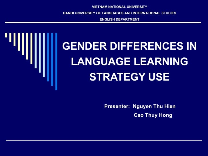 gender differences in language learning strategies We investigated gender and differences in level of anxiety in regard to use of coping strategies for foreign language learning anxiety (flla) participants were 122 taiwanese university students enrolled in english as a foreign language courses.