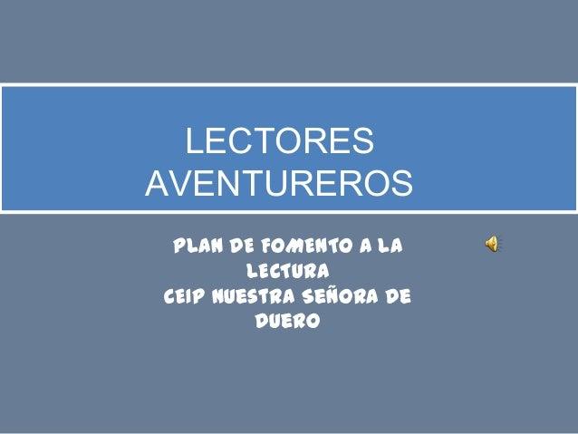 LECTORESAVENTUREROSPLAN DE FOMENTO A LALECTURACEIP Nuestra Señora deDuero
