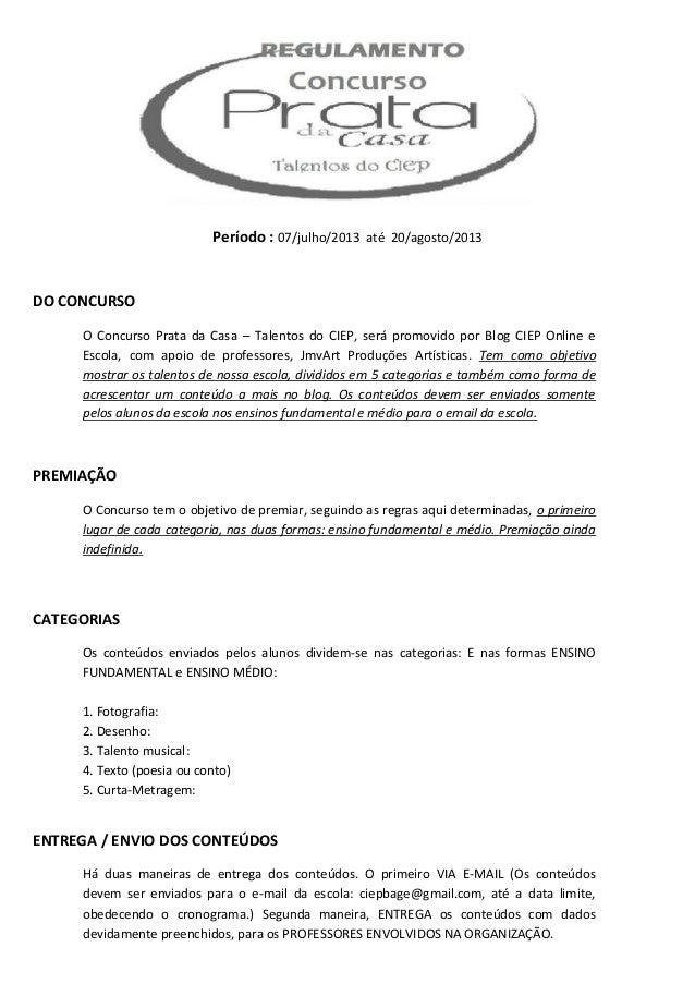 Período : 07/julho/2013 até 20/agosto/2013DO CONCURSOO Concurso Prata da Casa – Talentos do CIEP, será promovido por Blog ...