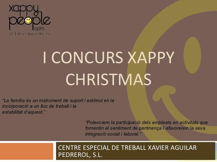 """I CONCURS XAPPY CHRISTMAS CENTRE ESPECIAL DE TREBALL XAVIER AGUILAR PEDREROL, S.L. """" La família és un instrument de suport..."""
