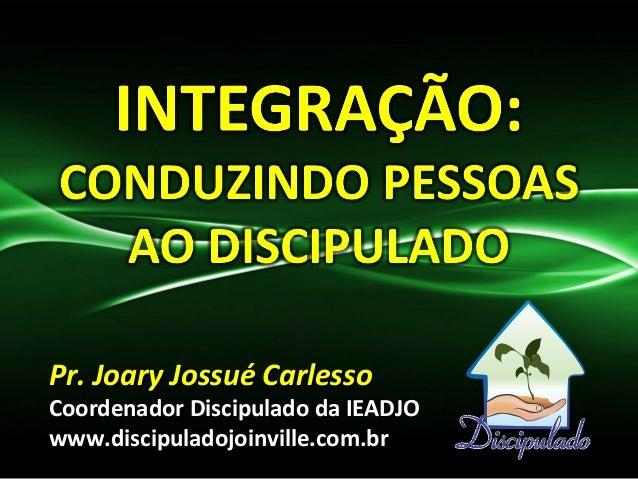 PPrr.. JJooaarryy JJoossssuuéé CCaarrlleessssoo  Coordenador Discipulado da IEADJO  www.discipuladojoinville.com.br