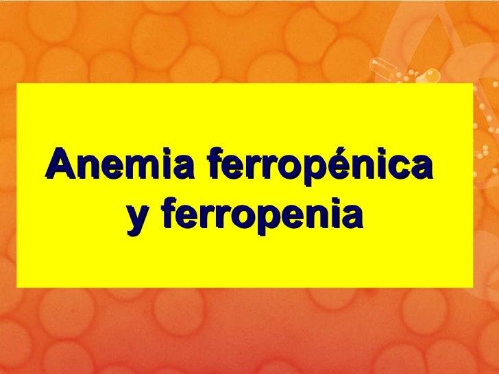 Anemia ferropénica  y ferropenia