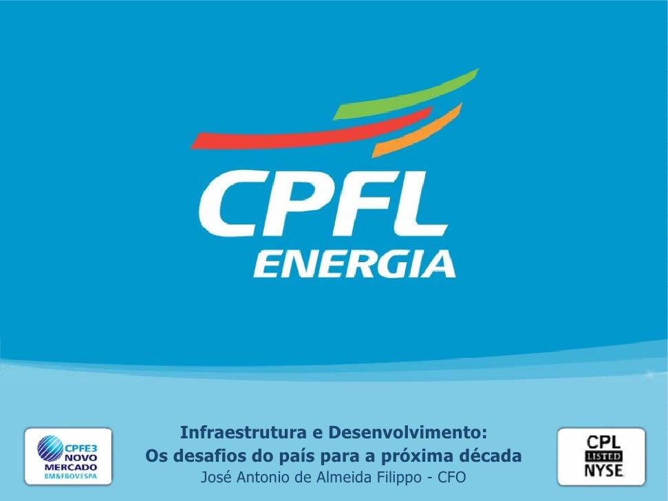 Infraestrutura e Desenvolvimento: Os desafios do país para a próxima década       José Antonio de Almeida Filippo - CFO