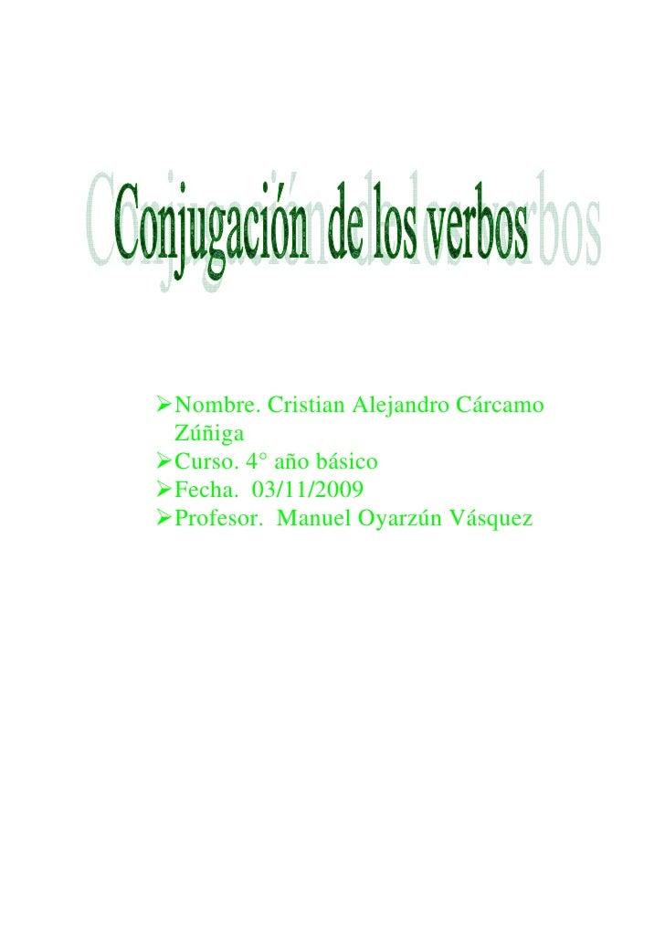 Nombre. Cristian Alejandro Cárcamo Zúñiga Curso. 4° año básico Fecha. 03/11/2009 Profesor. Manuel Oyarzún Vásquez