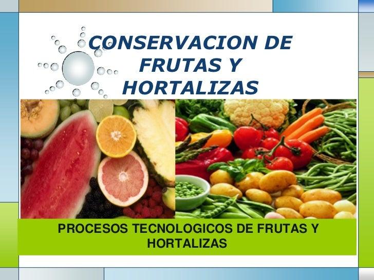CONSERVACION DE      FRUTAS Y     HORTALIZASPROCESOS TECNOLOGICOS DE FRUTAS Y             LOGO           HORTALIZAS