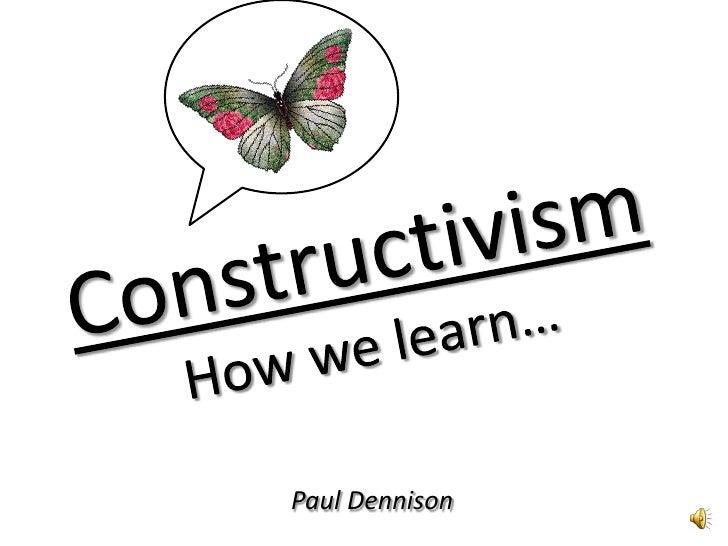 Constructivism<br />How we learn…<br />Paul Dennison<br />