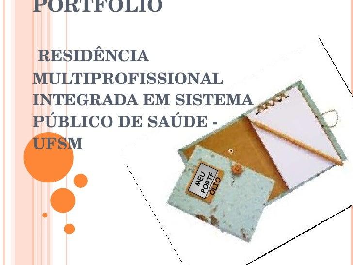CONSTRUINDO O PORTFÓLIO    RESIDÊNCIA  MULTIPROFISSIONAL INTEGRADA EM SISTEMA PÚBLICO DE SAÚDE - UFSM MEU PORTFÓLIO